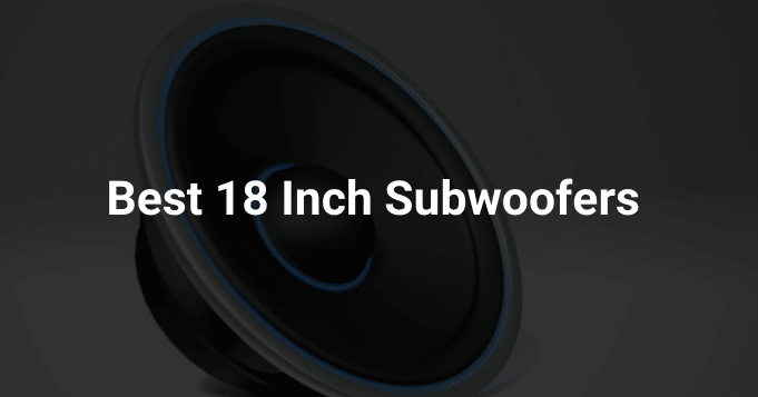 Best 18 Inch Subwoofers