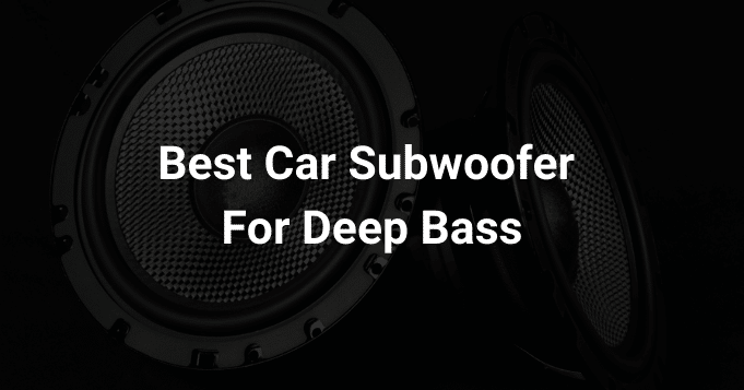 Best car subwoofer for deep bass