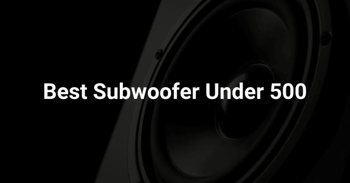 Best Subwoofers under $500
