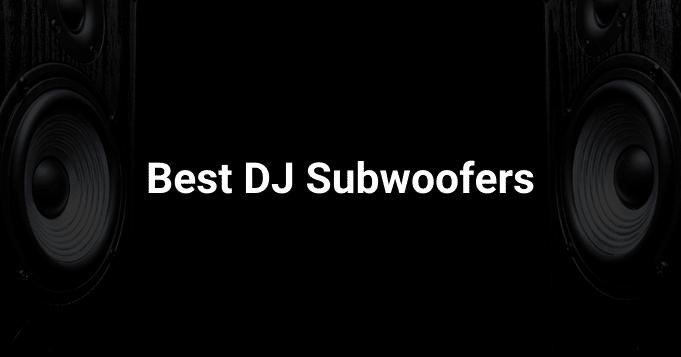 Best DJ Subwoofers
