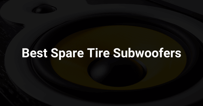 Best Spare Tire Subwoofers