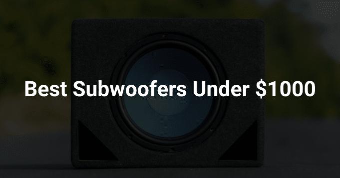 Best Subwoofers Under $1000