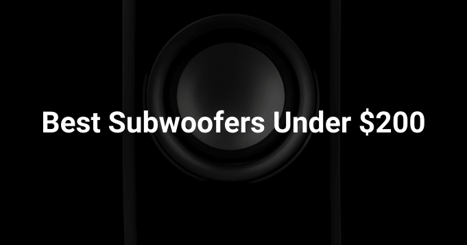Best Subwoofers Under 200