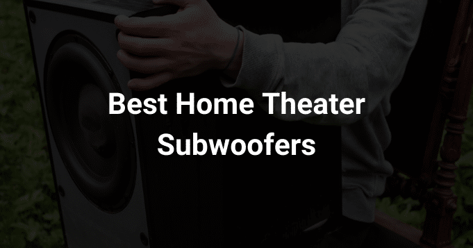 Best Home Theater Subwoofers