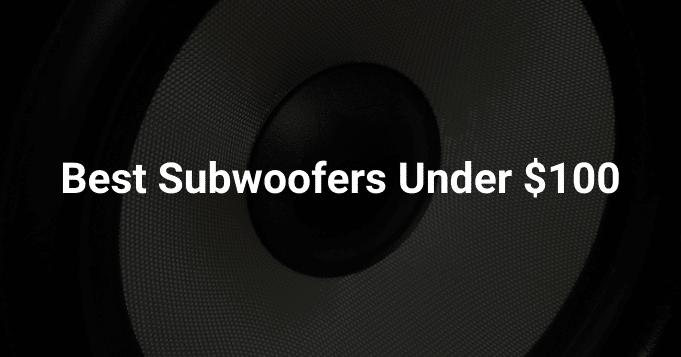 Best Subwoofers Under $100