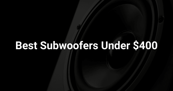 Best Subwoofers Under $400
