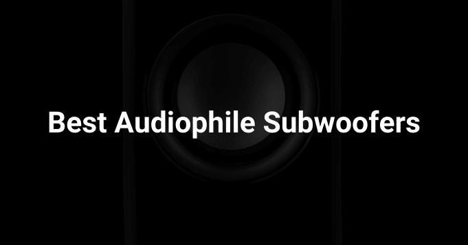 Best Audiophile Subwoofers