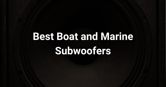 Best Boat and Marine Subwoofers
