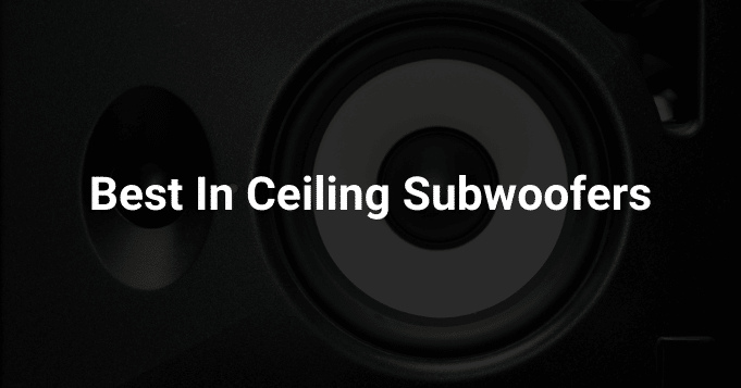 Best In Ceiling Subwoofers