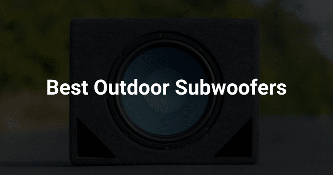 Best Outdoor Subwoofers
