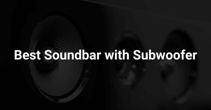 Best Soundbar with Subwoofer