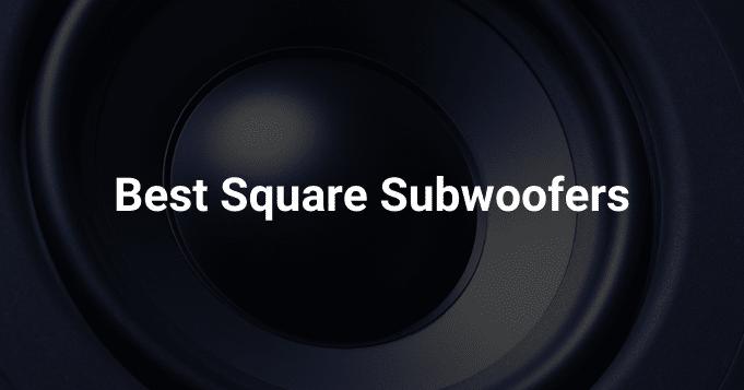 Best Square Subwoofers