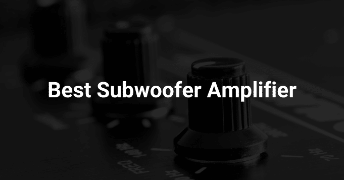 Best Subwoofer Amplifier
