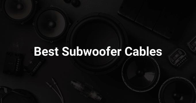 Best Subwoofer Cables