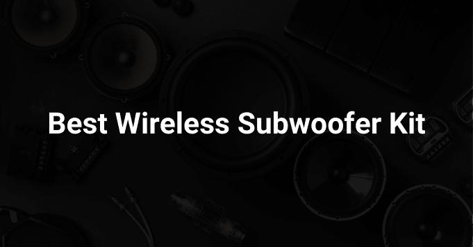 Best Wireless Subwoofer Kit