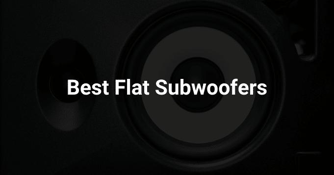 Best Flat Subwoofers