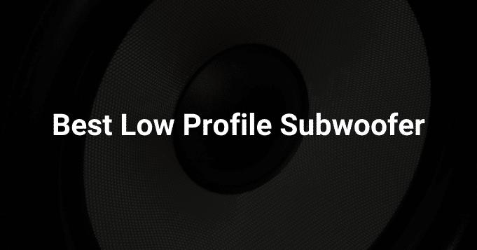 Best Low Profile Subwoofer
