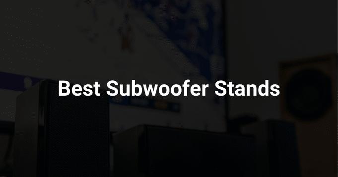 Best Subwoofer Stands