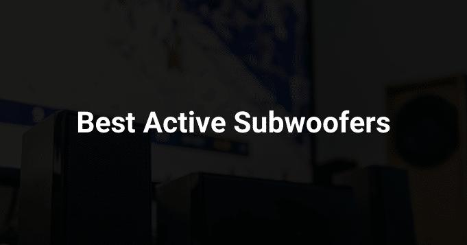 Best Active Subwoofers