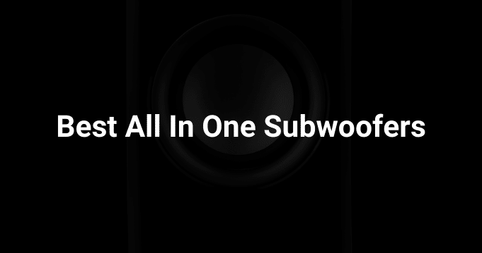 Best All in One Subwoofers